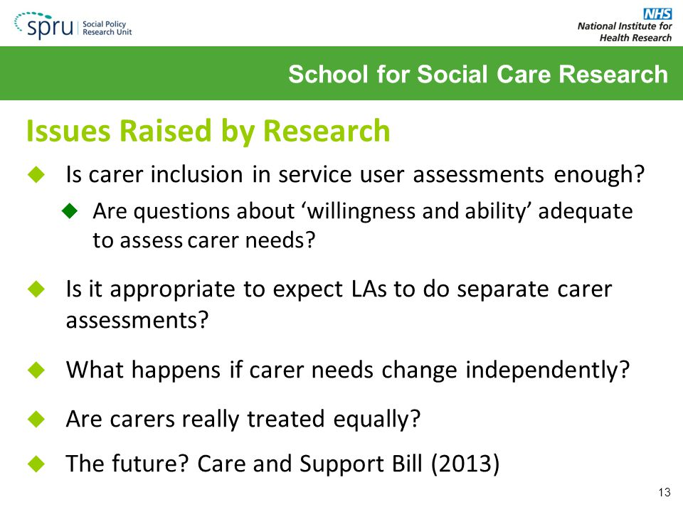 School for Social Care Research Issues Raised by Research  Is carer inclusion in service user assessments enough.