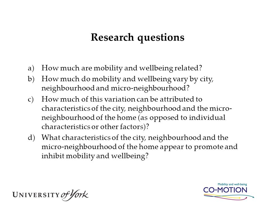 Research questions a)How much are mobility and wellbeing related? b)How much do mobility and wellbeing vary by city, neighbourhood and micro-neighbour