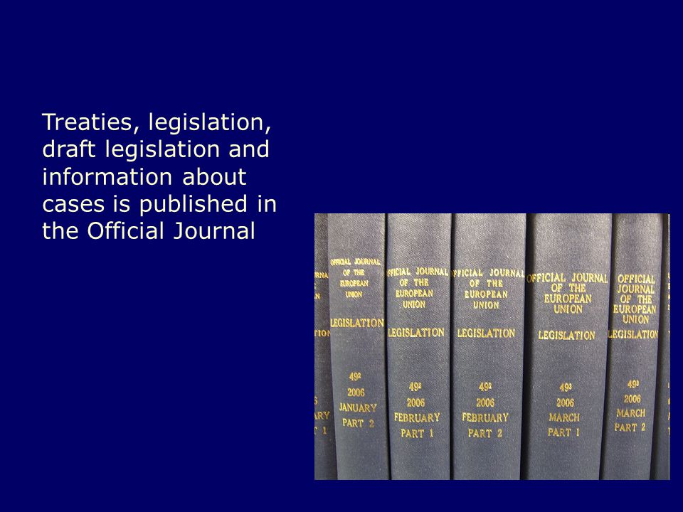 Treaties, legislation, draft legislation and information about cases is published in the Official Journal