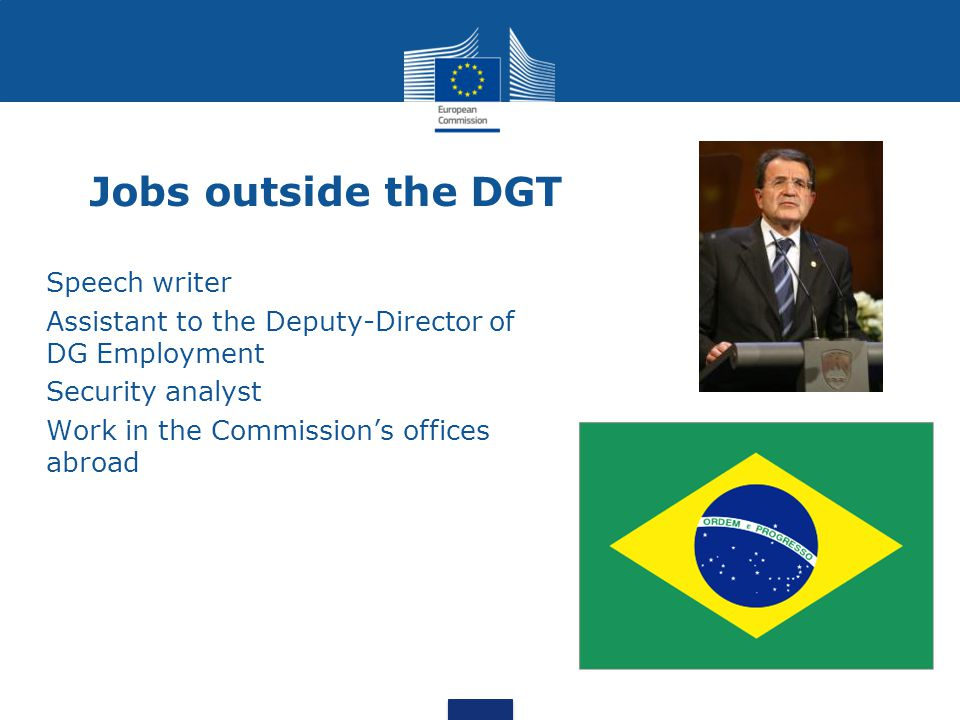 Jobs outside the DGT Speech writer Assistant to the Deputy-Director of DG Employment Security analyst Work in the Commission's offices abroad