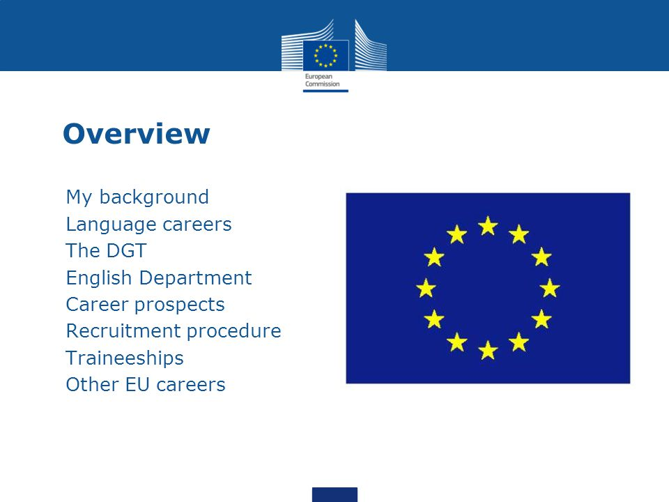 Overview My background Language careers The DGT English Department Career prospects Recruitment procedure Traineeships Other EU careers