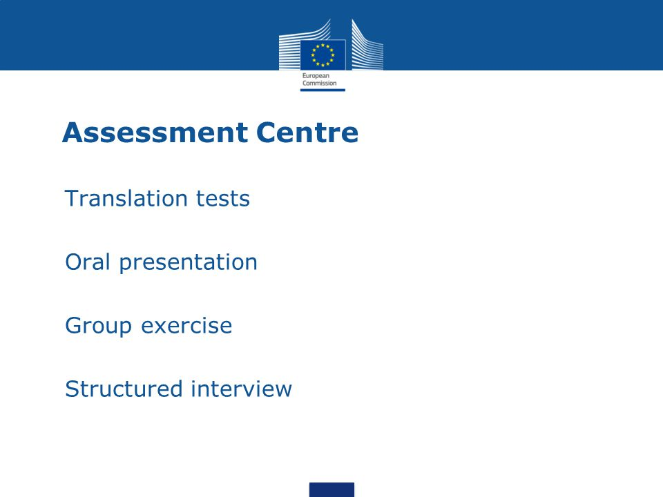 Assessment Centre Translation tests Oral presentation Group exercise Structured interview