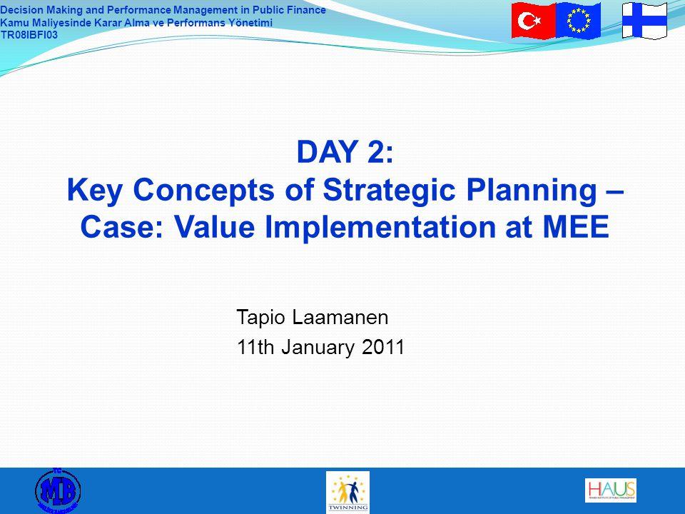Decision Making and Performance Management in Public Finance Kamu Maliyesinde Karar Alma ve Performans Yönetimi TR08IBFI03 DAY 2: Key Concepts of Stra