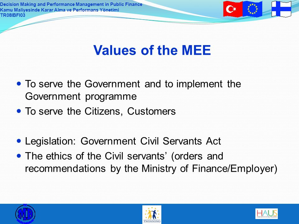 Decision Making and Performance Management in Public Finance Kamu Maliyesinde Karar Alma ve Performans Yönetimi TR08IBFI03 Values of the MEE To serve