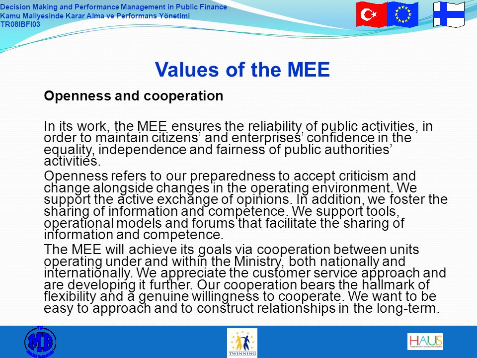 Decision Making and Performance Management in Public Finance Kamu Maliyesinde Karar Alma ve Performans Yönetimi TR08IBFI03 Values of the MEE Openness