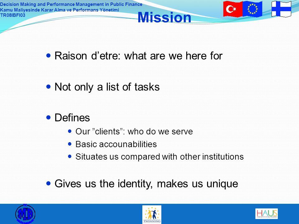 Decision Making and Performance Management in Public Finance Kamu Maliyesinde Karar Alma ve Performans Yönetimi TR08IBFI03 Mission Raison d'etre: what