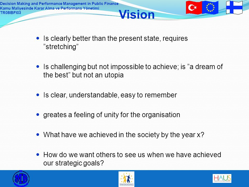 Decision Making and Performance Management in Public Finance Kamu Maliyesinde Karar Alma ve Performans Yönetimi TR08IBFI03 Vision Is clearly better th