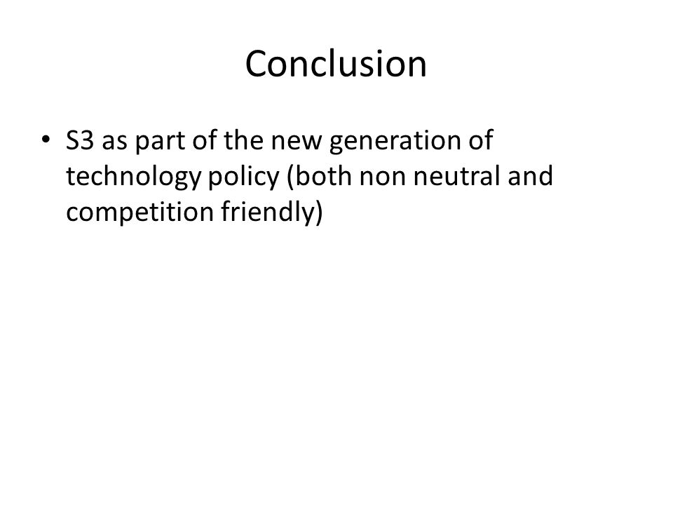 Conclusion S3 as part of the new generation of technology policy (both non neutral and competition friendly)