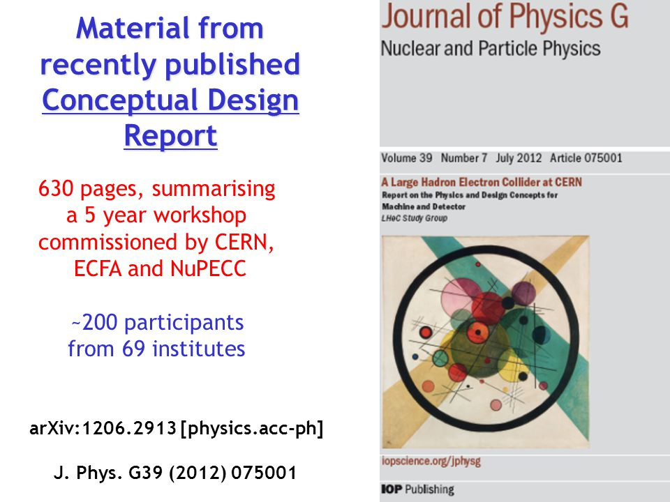 Material from recently published Conceptual Design Report 630 pages, summarising a 5 year workshop commissioned by CERN, ECFA and NuPECC ~200 participants from 69 institutes arXiv:1206.2913 [physics.acc-ph] J.