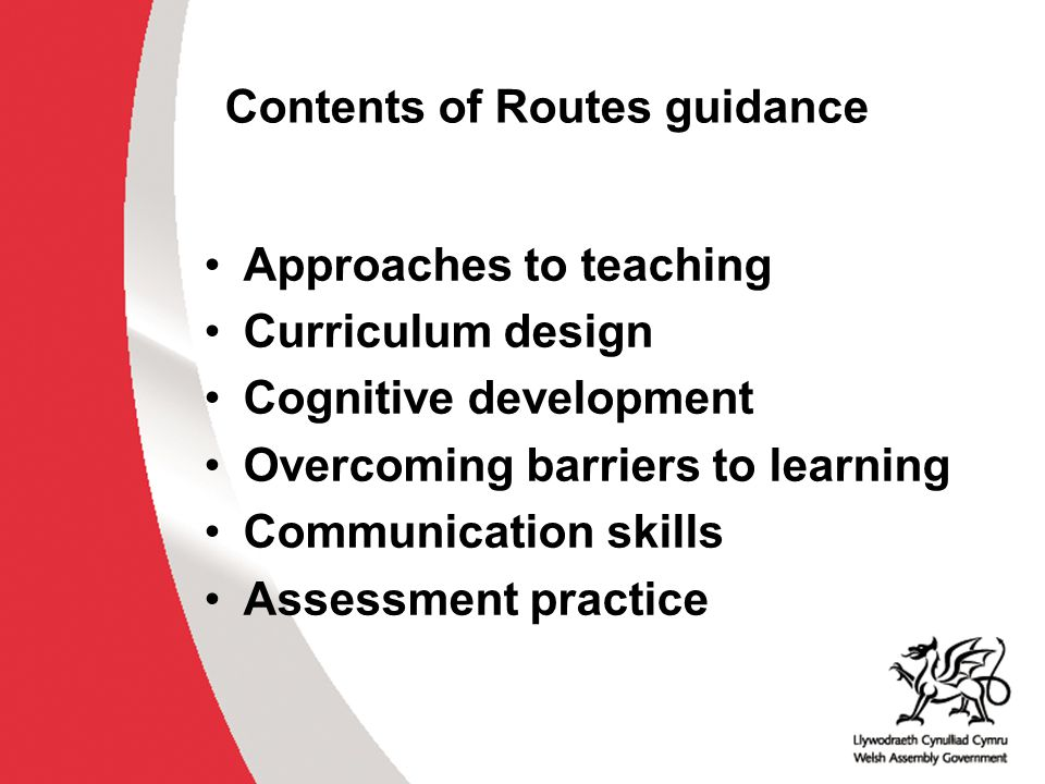 Contents of Routes guidance Approaches to teaching Curriculum design Cognitive development Overcoming barriers to learning Communication skills Assess