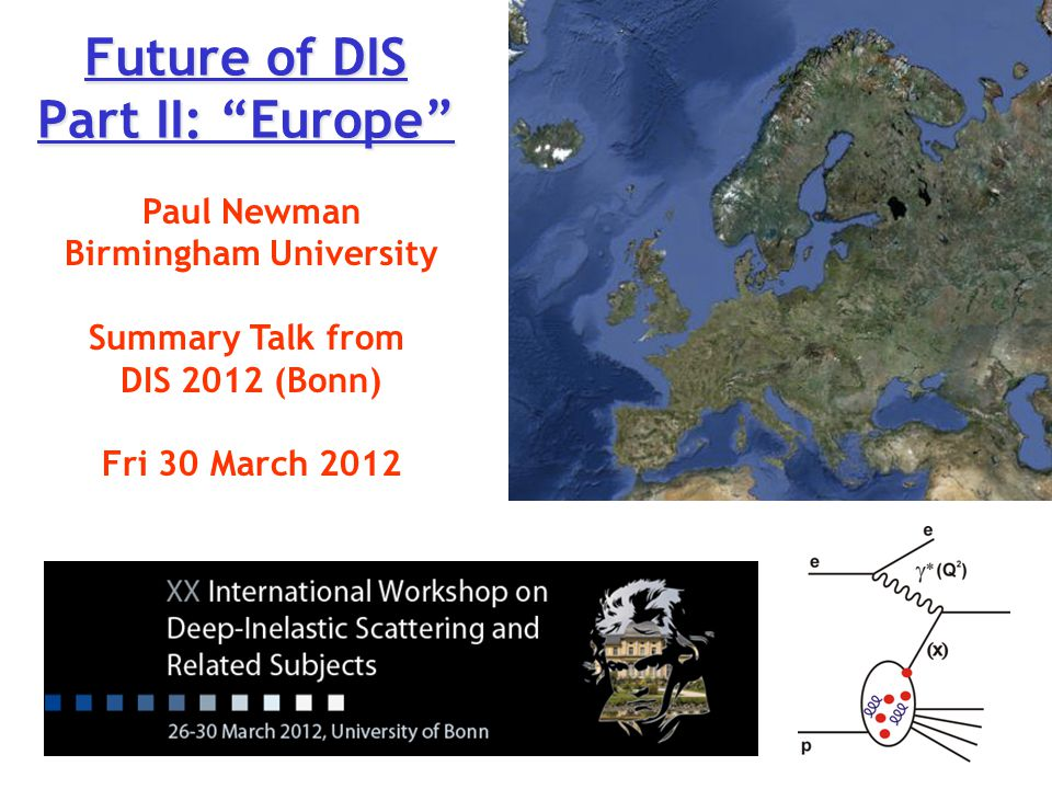 Future of DIS Part II: Europe Paul Newman Birmingham University Summary Talk from DIS 2012 (Bonn) Fri 30 March 2012