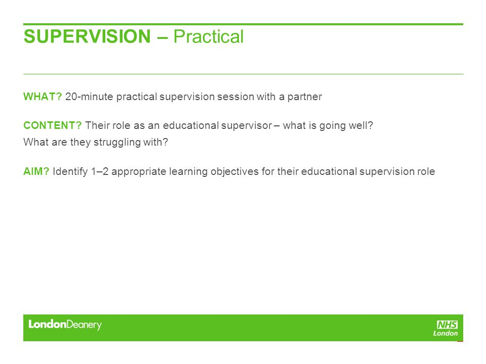 SUPERVISION – Practical WHAT. 20-minute practical supervision session with a partner CONTENT.