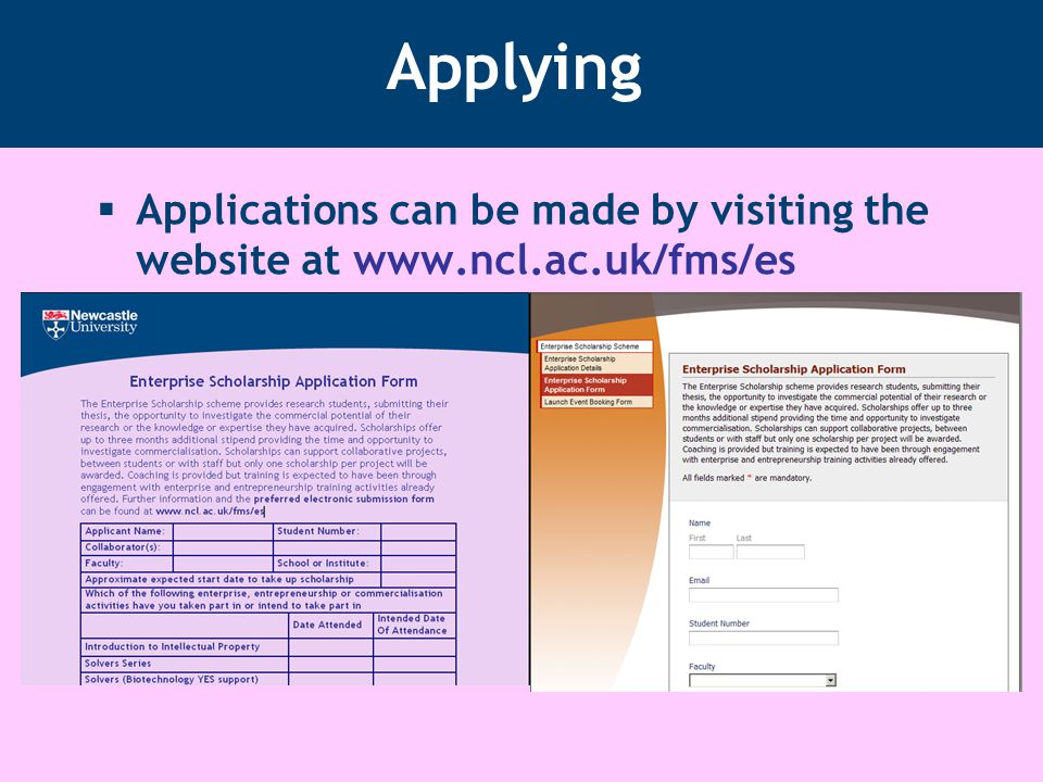 Applying  Applications can be made by visiting the website at www.ncl.ac.uk/fms/es