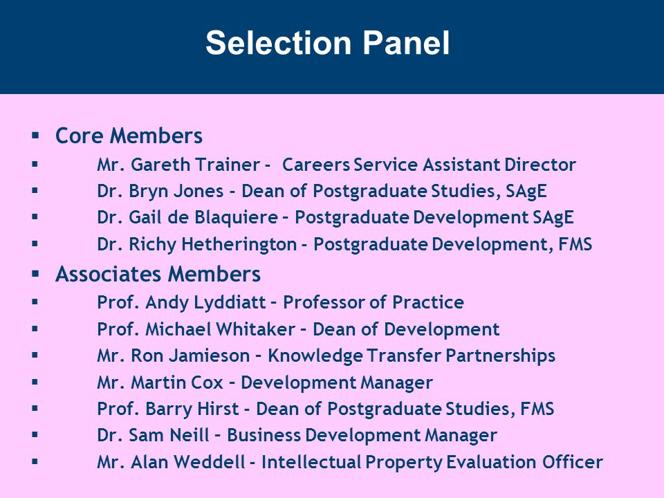Selection Panel  Core Members  Mr. Gareth Trainer - Careers Service Assistant Director  Dr.