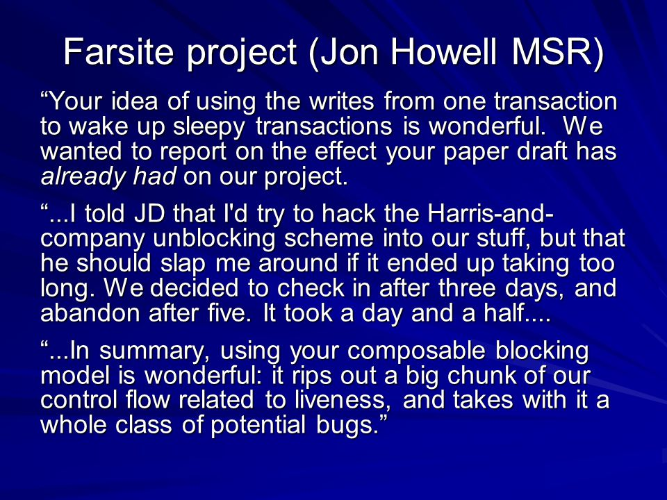 Farsite project (Jon Howell MSR) Your idea of using the writes from one transaction to wake up sleepy transactions is wonderful.