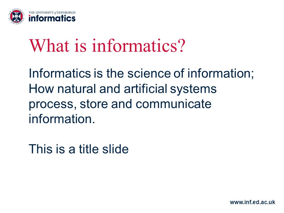 www.inf.ed.ac.uk What is informatics.