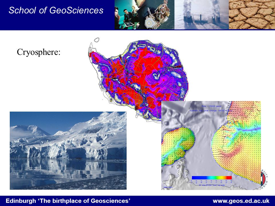 Edinburgh 'The birthplace of Geosciences' www.geos.ed.ac.uk School of GeoSciences Cryosphere: