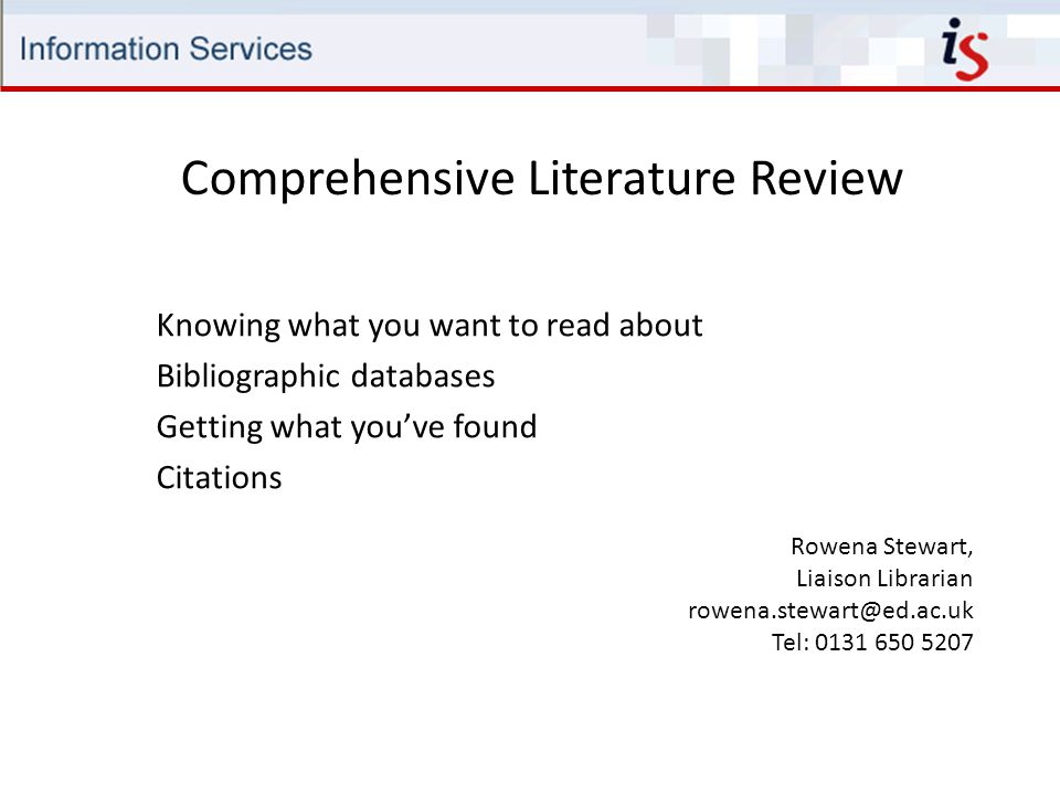 Comprehensive Literature Review Rowena Stewart, Liaison Librarian rowena.stewart@ed.ac.uk Tel: 0131 650 5207 Knowing what you want to read about Bibliographic databases Getting what you've found Citations