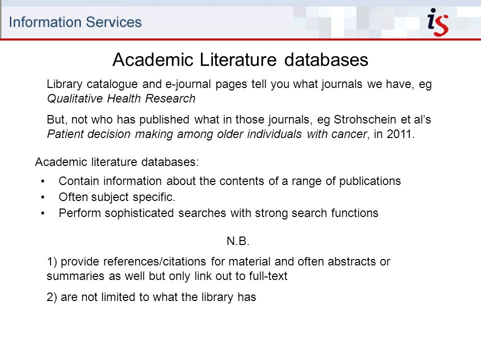 Academic Literature databases Contain information about the contents of a range of publications Often subject specific.