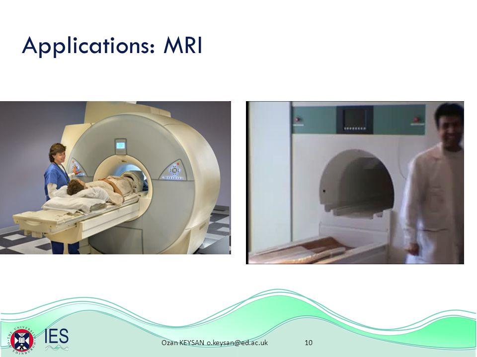 Ozan KEYSAN o.keysan@ed.ac.uk 10 Applications: MRI
