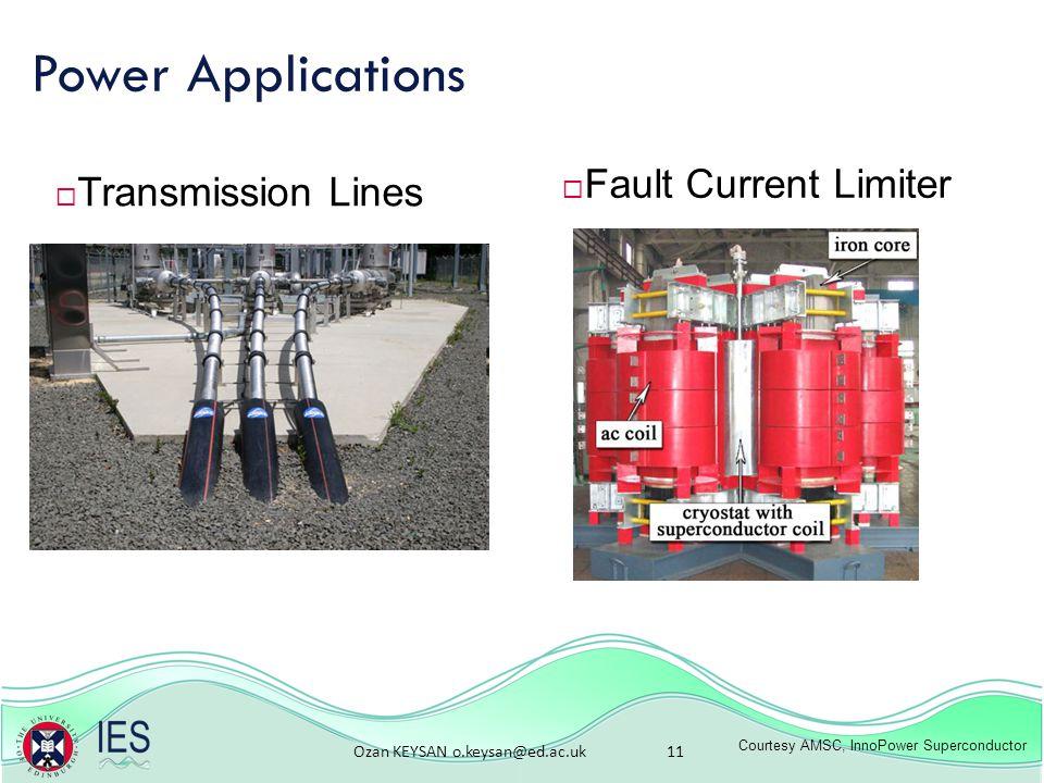 Ozan KEYSAN o.keysan@ed.ac.uk 11 Power Applications Courtesy AMSC, InnoPower Superconductor  Transmission Lines  Fault Current Limiter