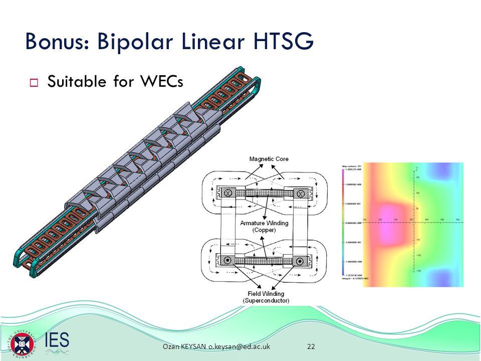 Ozan KEYSAN o.keysan@ed.ac.uk 22 Bonus: Bipolar Linear HTSG  Suitable for WECs