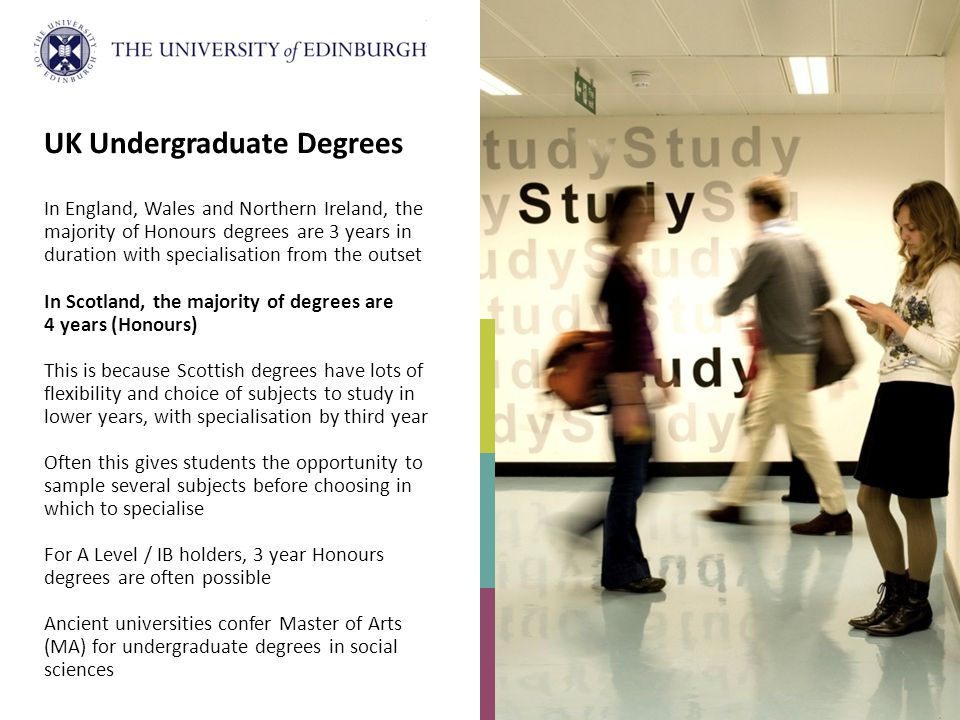 UK Undergraduate Degrees In England, Wales and Northern Ireland, the majority of Honours degrees are 3 years in duration with specialisation from the