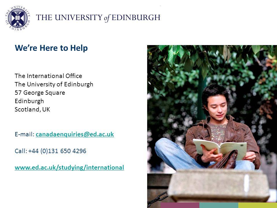We're Here to Help The International Office The University of Edinburgh 57 George Square Edinburgh Scotland, UK E-mail: canadaenquiries@ed.ac.ukcanadaenquiries@ed.ac.uk Call: +44 (0)131 650 4296 www.ed.ac.uk/studying/international