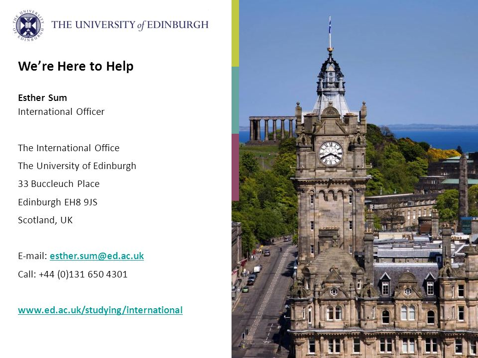 We're Here to Help Esther Sum International Officer The International Office The University of Edinburgh 33 Buccleuch Place Edinburgh EH8 9JS Scotland, UK   Call: +44 (0)