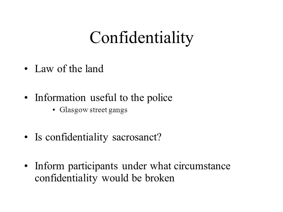 Confidentiality Law of the land Information useful to the police Glasgow street gangs Is confidentiality sacrosanct.