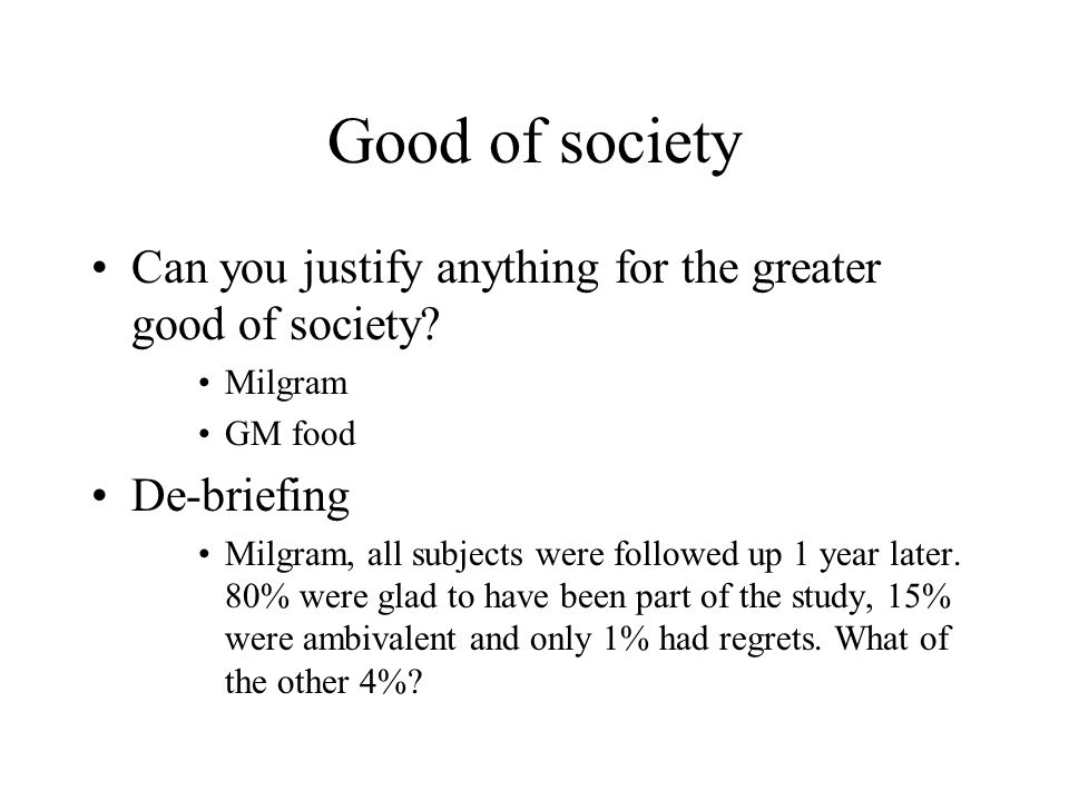 Good of society Can you justify anything for the greater good of society.