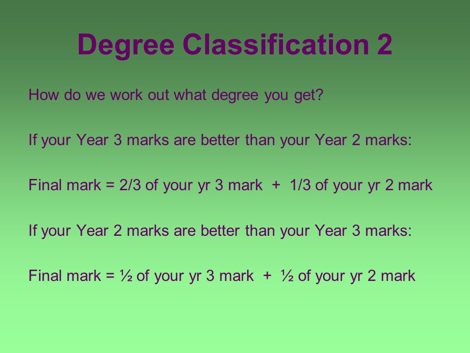 Degree Classification 2 How do we work out what degree you get.