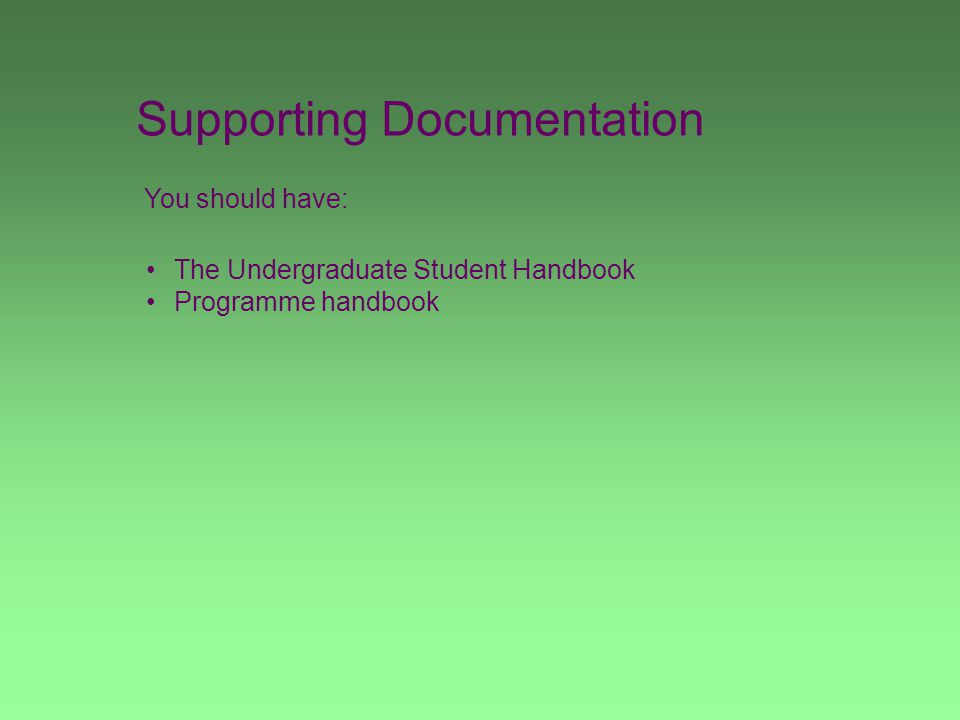 Supporting Documentation You should have: The Undergraduate Student Handbook Programme handbook