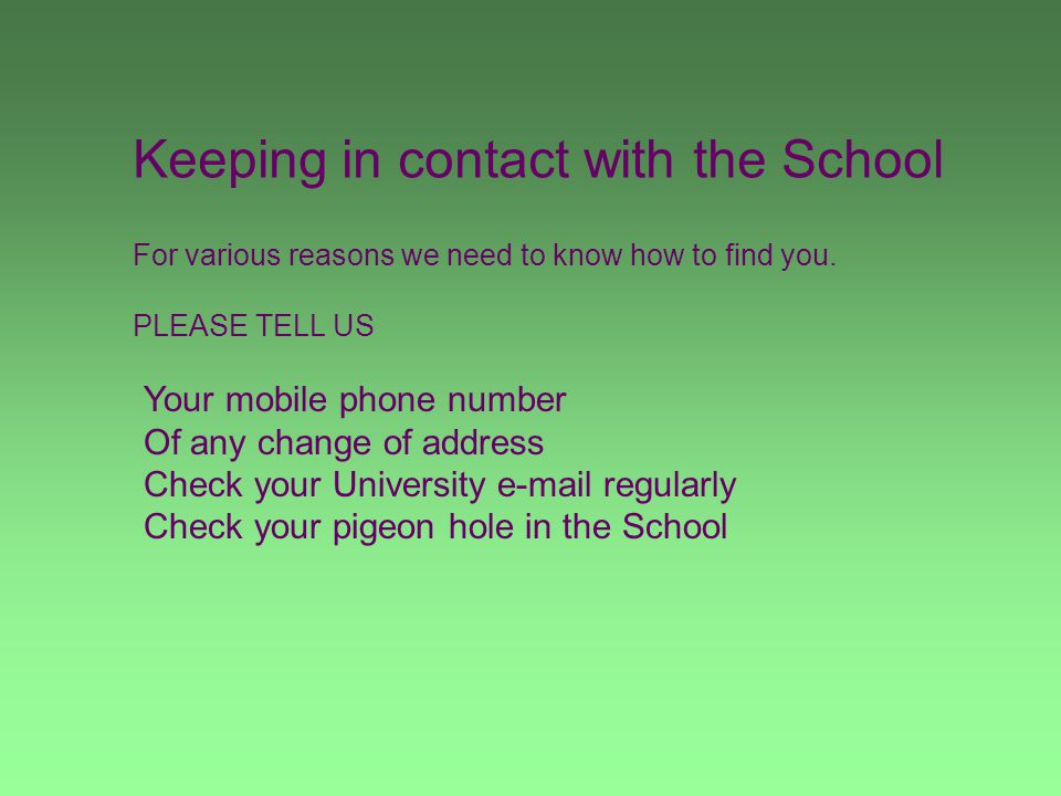 Keeping in contact with the School For various reasons we need to know how to find you.