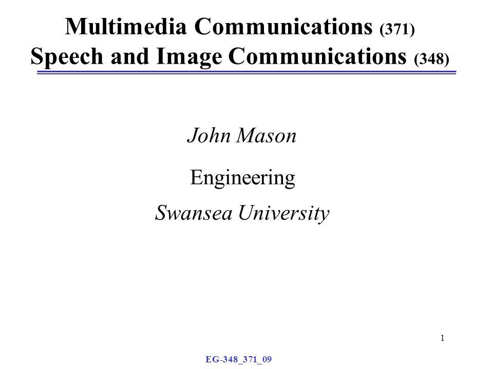 EG-348_371_09 1 Multimedia Communications (371) Speech and Image Communications (348) John Mason Engineering Swansea University