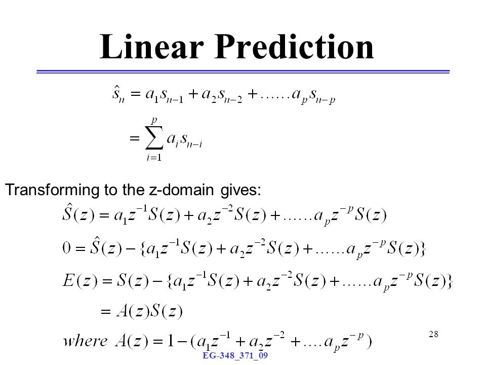 EG-348_371_09 28 Linear Prediction Transforming to the z-domain gives:
