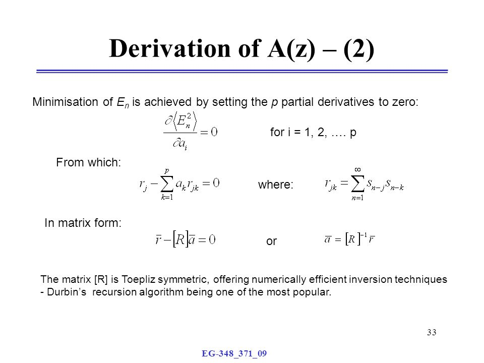 EG-348_371_09 33 Derivation of A(z) – (2) Minimisation of E n is achieved by setting the p partial derivatives to zero: for i = 1, 2,.… p where: From