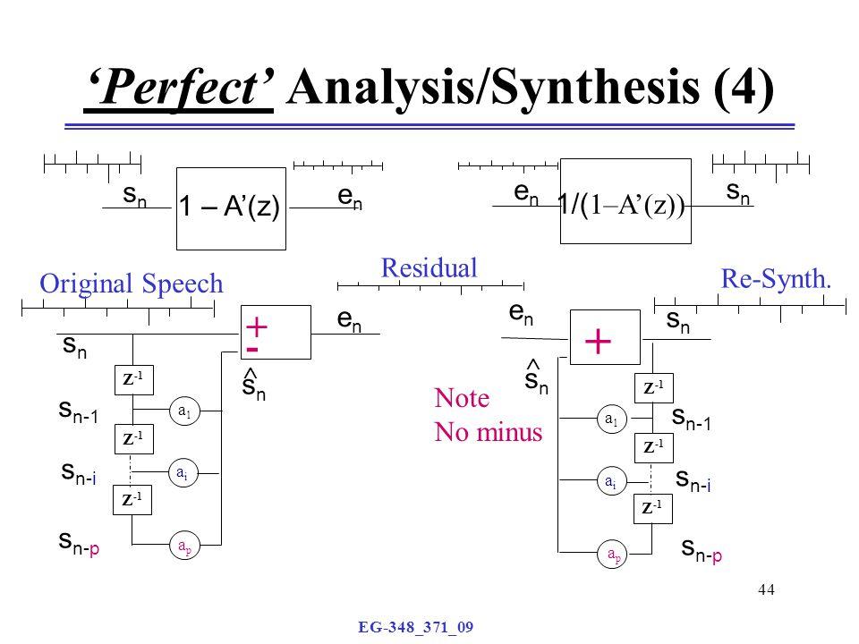 EG-348_371_09 44 'Perfect' Analysis/Synthesis (4) 1 – A'(z) snsn enen 1/( 1–A'(z)) enen snsn enen Z -1 a1a1 aiai apap snsn  snsn enen a1a1 aiai apap s n-1 s n-i s n-p snsn s n-1 s n-i s n-p snsn  Original Speech Residual Re-Synth.