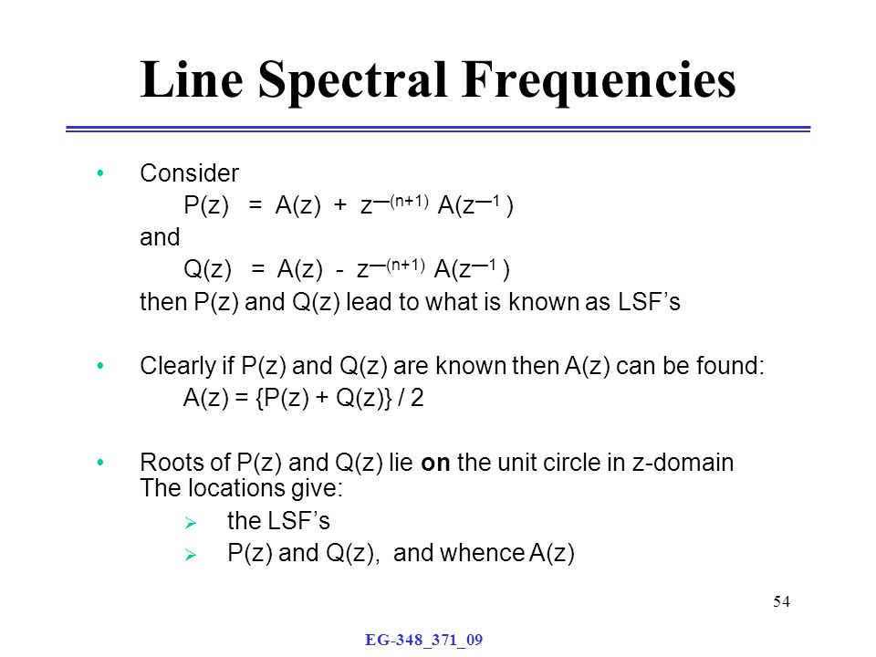 EG-348_371_09 54 Line Spectral Frequencies Consider P(z) = A(z) + z —(n+1) A(z —1 ) and Q(z) = A(z) - z —(n+1) A(z —1 ) then P(z) and Q(z) lead to wha