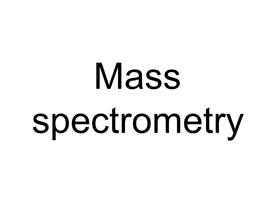 How do we find them out Use a mass spectromete r