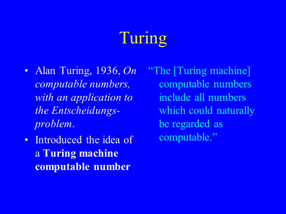 Turing Alan Turing, 1936, On computable numbers, with an application to the Entscheidungs- problem.