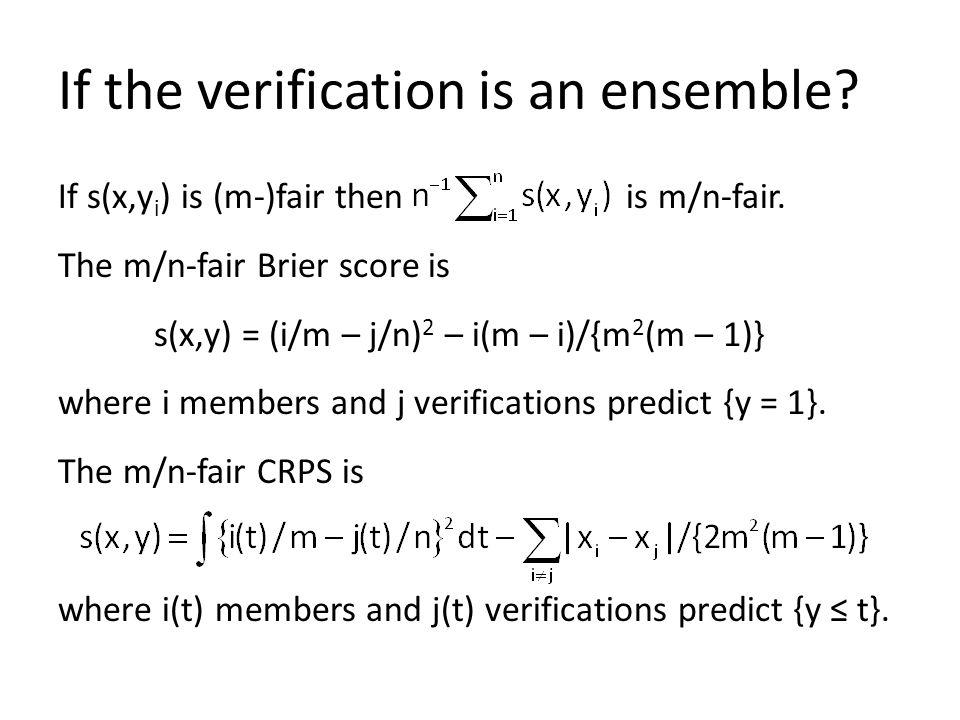 If the verification is an ensemble. If s(x,y i ) is (m-)fair then is m/n-fair.
