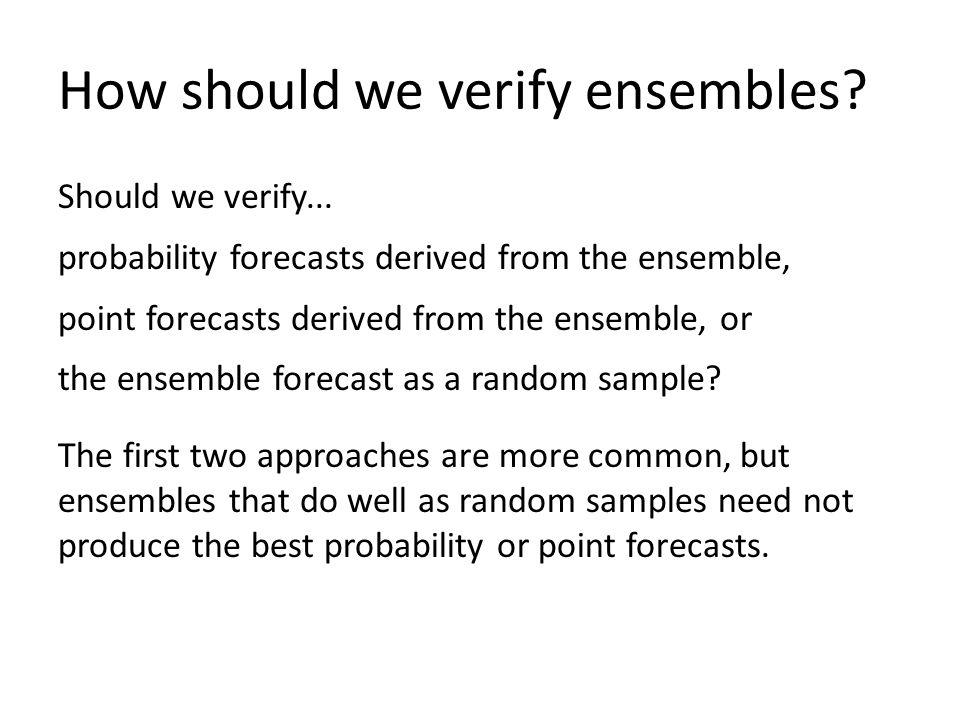 How should we verify ensembles. Should we verify...