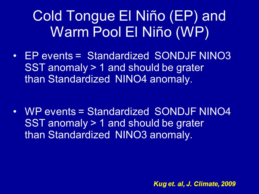 Cold Tongue El Niño (EP) and Warm Pool El Niño (WP) EP events = Standardized SONDJF NINO3 SST anomaly > 1 and should be grater than Standardized NINO4 anomaly.