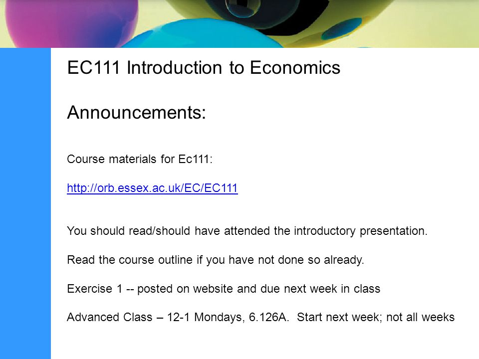 EC111 Introduction to Economics Announcements: Course materials for Ec111:   You should read/should have attended the introductory presentation.