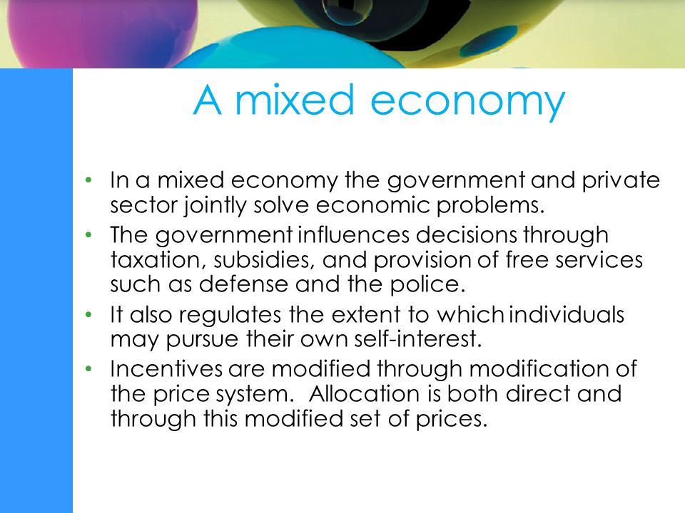 A mixed economy In a mixed economy the government and private sector jointly solve economic problems.