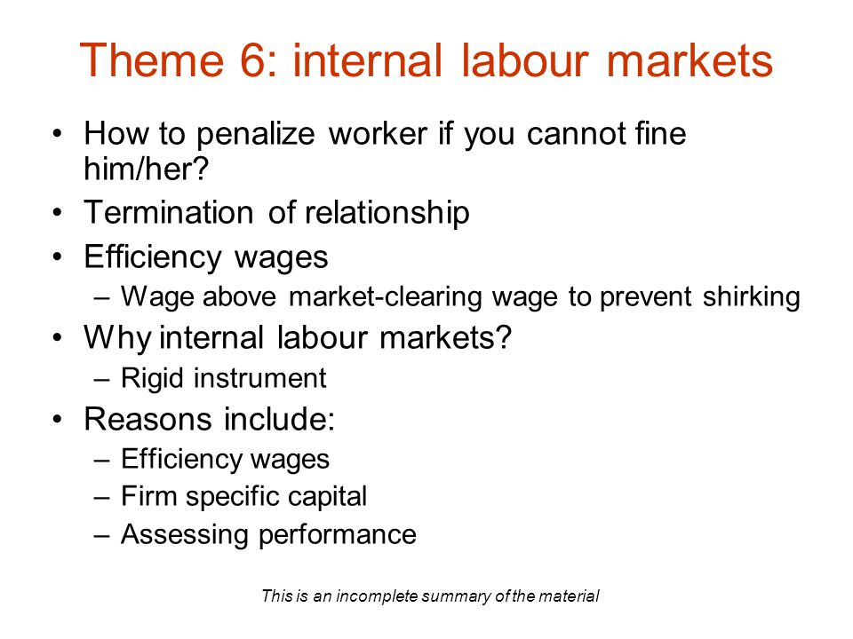 This is an incomplete summary of the material Theme 6: internal labour markets How to penalize worker if you cannot fine him/her? Termination of relat