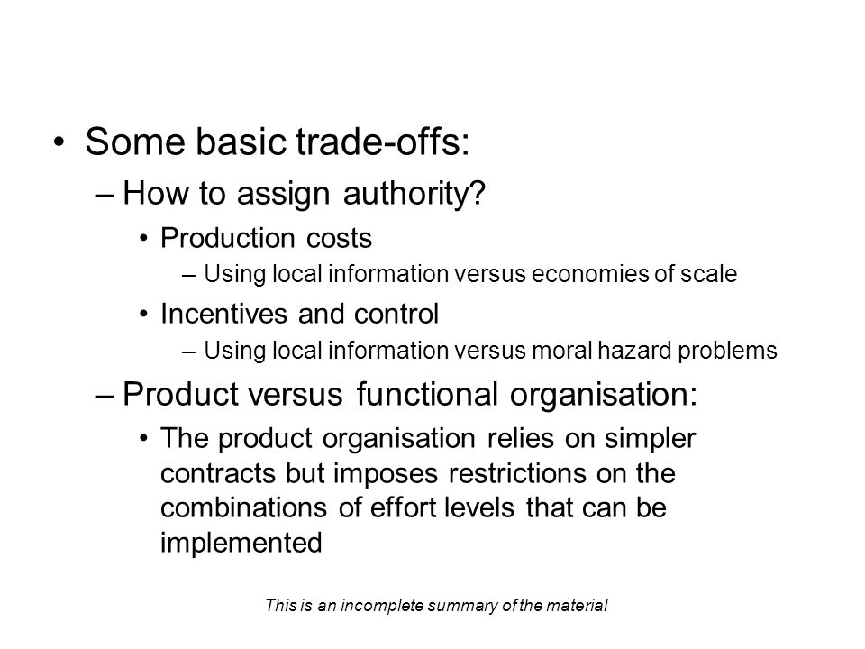 This is an incomplete summary of the material Some basic trade-offs: –How to assign authority.