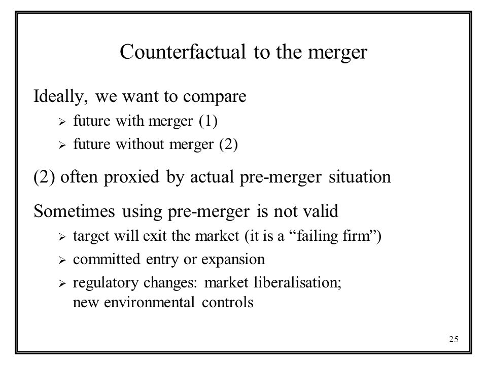 25 Counterfactual to the merger Ideally, we want to compare  future with merger (1)  future without merger (2) (2) often proxied by actual pre-merge