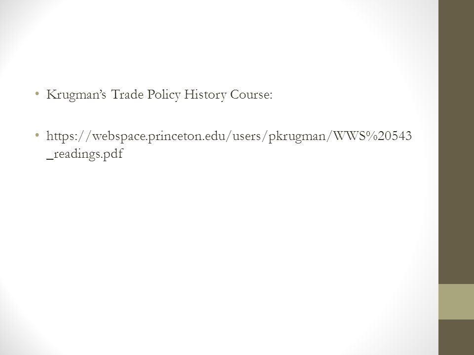 Krugman's Trade Policy History Course: https://webspace.princeton.edu/users/pkrugman/WWS%20543 _readings.pdf